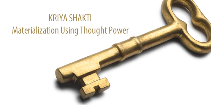 Kriya Shakti Materialization Using Thought Power